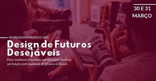 WORKSHOP | Imersivo Iris: Design de Futuros Desejáveis